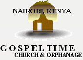 GOSPELTIME CHURCH & ORPHANAGE - NAIROBI, KENYA